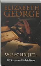 Wie schrijft ... - Elizabeth George (ISBN 9789022987971)
