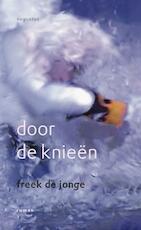 Door de knieen - Freek de Jonge (ISBN 9789045703572)