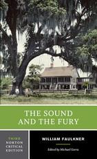 The Sound and the Fury: An Authoritative Text, Backgrounds and Contexts, Criticism - William Faulkner (ISBN 9780393912692)
