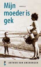 Mijn moeder is gek - Arthur van Amerongen (ISBN 9789020608755)