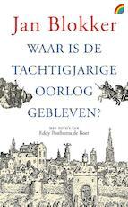 Waar is de Tachtigjarige Oorlog gebleven? - Jan Blokker