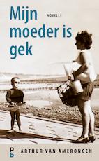 Mijn moeder is gek - Arthur van Amerongen (ISBN 9789020631142)