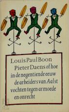 Pieter Daens, of, Hoe in de negentiende eeuw de arbeiders van Aalst vochten tegen armoede en onrecht: geïllustreerd met tweeëndertig reprodukties naar tekeningen, foto's en documenten - L.P. Boon