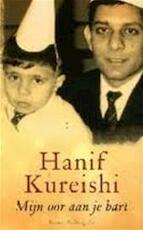 Mijn oor aan je hart - Hanif Kureishi (ISBN 9789023419136)