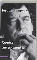 Kroniek van een karakter - Jeroen Brouwers (ISBN 9789045004198)