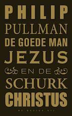 De goede man Jezus en de schurk Christus - Philip Pullman (ISBN 9789023461968)