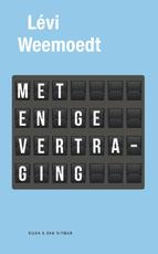 Met enige vertraging - Levi Weemoedt (ISBN 9789038899459)