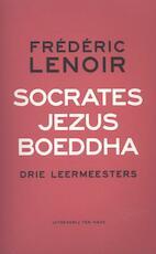 Socrates, Jezus, Boeddha - Frédéric Lenoir (ISBN 9789025903039)