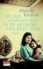 Er zijn geen messen in de keukens van deze stad - Khaled Khalifa (ISBN 9789044533835)
