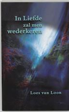In liefde zal men wederkeren - L. van Loon (ISBN 9789075636475)