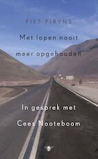 Met lopen nooit meer opgehouden - Piet Piryns, Cees Nooteboom