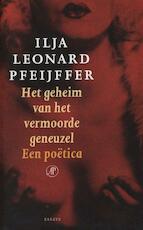Het geheim van het vermoorde geneuzel - Ilja Leonard Pfeijffer (ISBN 9789029582568)