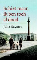 Schiet maar, ik ben toch al dood - Julia Navarro (ISBN 9789028441590)