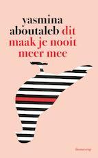 Dit maak je nooit meer mee - Yasmina Aboutaleb (ISBN 9789400405431)