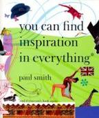 You Can Find Inspiration in Everything* - Paul Smith (ISBN 9781900828291)