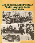 Troepentransport naar Nederlandsch-Indië 1946-1950 - H. A. G. J. P. van Hanswijck de Jonge (ISBN 9789022818626)