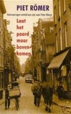 Laat het paard maar bovenkomen - Piet Römer, Peter Römer (ISBN 9789035123564)