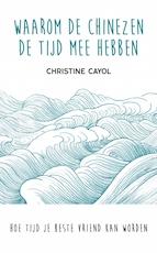Waarom de Chinezen de tijd mee hebben - Christine Cayol (ISBN 9789025906535)