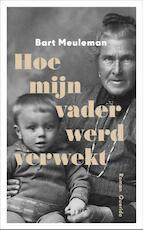Hoe mijn vader werd verwekt - Bart Meuleman (ISBN 9789021407784)