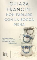 Non parlare con la bocca piena - Chiara Francini (ISBN 9788817101332)