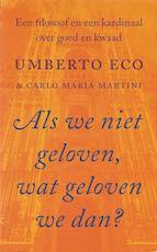 Als we niet geloven, wat geloven we dan? - Umberto Eco, Carlo Maria Martini (ISBN 9789053337837)