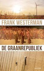 De graanrepubliek - Frank Westerman (ISBN 9789021404226)