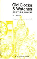 Old Clocks & Watches and their makers - Frederick James Britten