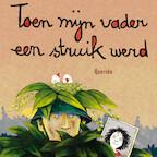Toen mijn vader een struik werd - Joke van Leeuwen (ISBN 9789045122656)