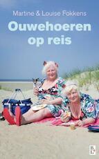Ouwehoeren op reis - Martine Fokkens, Louise Fokkens (ISBN 9789461560919)