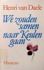 We zouden samen naar Keulen gaan - Henri van Daele (ISBN 9789022310021)