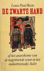 De zwarte hand, of Het anarchisme van de negentiende eeuw in het industriestadje Aalst - Louis Paul Boon (ISBN 9789029503136)