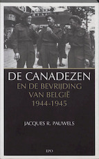 De Canadezen en de bevrijding van Belgie 1944-1945 - Jacques R. Pauwels (ISBN 9789064453618)