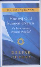 De essentie van Hoe wij God kunnen ervaren - Deepak Chopra (ISBN 9789021538358)