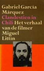Clandestien in Chili - Gabriel Garcia Marquez, Miguel Littín (ISBN 9789029021401)