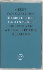 Hierbij de hele God in proef - Geert van Oorschot (ISBN 9789028240131)
