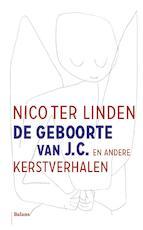 De geboorte van J.C. en andere kerstverhalen - Nico ter Linden (ISBN 9789460035999)