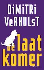 De laatkomer - Dimitri Verhulst (ISBN 9789025445607)