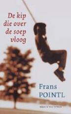 De kip die over de soep vloog - Frans Pointl (ISBN 9789038891736)