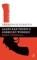 Alles kan tegen u gebruikt worden - Frederick Forsyth (ISBN 9789044971750)