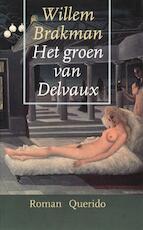 Het groen van Delvaux - Willem Brakman (ISBN 9789021443874)