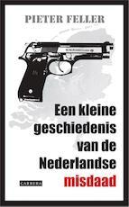 Een kleine geschiedenis van de Nederlandse misdaad - Pieter Feller (ISBN 9789048803316)