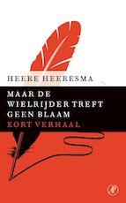 Maar de wielrijder treft geen blaam - Heere Heeresma (ISBN 9789029590860)