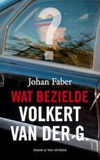 Wat bezielde Volkert van der G. - Johan Faber (ISBN 9789038891378)