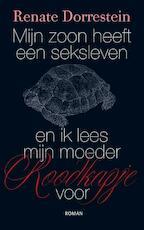 Mijn zoon heeft een seksleven en ik lees mijn moeder Roodkapje voor - Renate Dorrestein (ISBN 9789490647285)