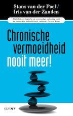 Chronische vermoeidheid nooit meer! - Stans van der Poel, Iris van der Zanden (ISBN 9789491729126)