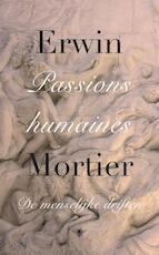 Passions humaines - Erwin Mortier (ISBN 9789023494539)