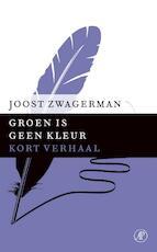 Groen is geen kleur - Joost Zwagerman (ISBN 9789029592055)