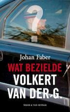 Wat bezielde Volkert van der G. - Johan Faber (ISBN 9789038890753)