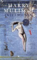 Twee vrouwen - Harry Mulisch (ISBN 9789023466642)