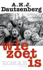 Wie zoet is - A.H.J. Dautzenberg (ISBN 9789025442200)